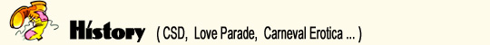 History (CSD, Love Parade, Carneval Erotica)